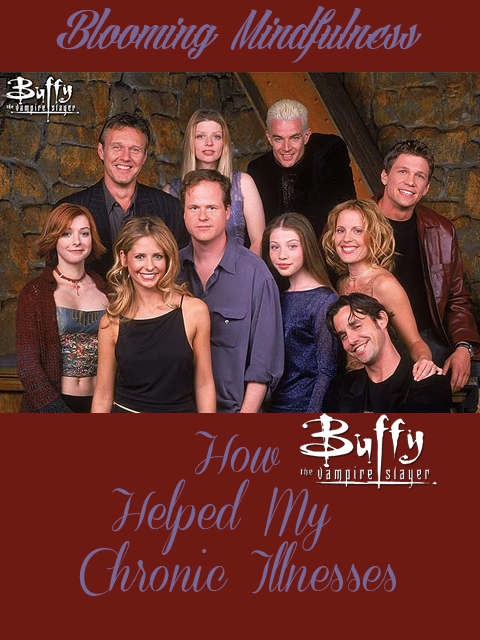 How being a fan of Buffy the Vampire Slayer helped me gain friends and come to terms with my illnesses