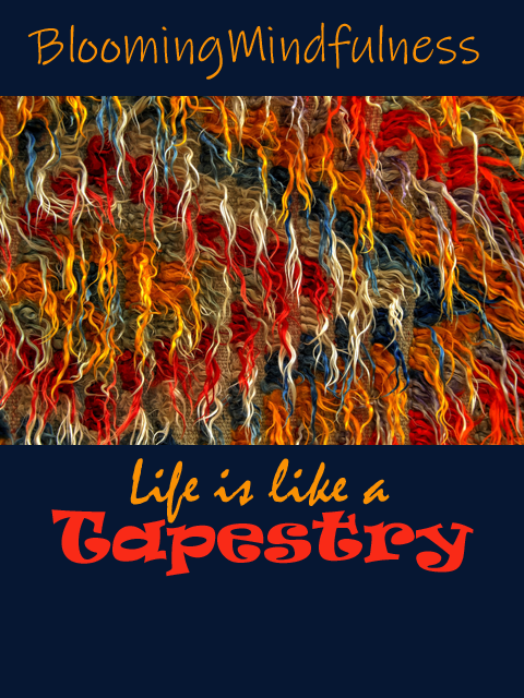 Life is like a tapestry
